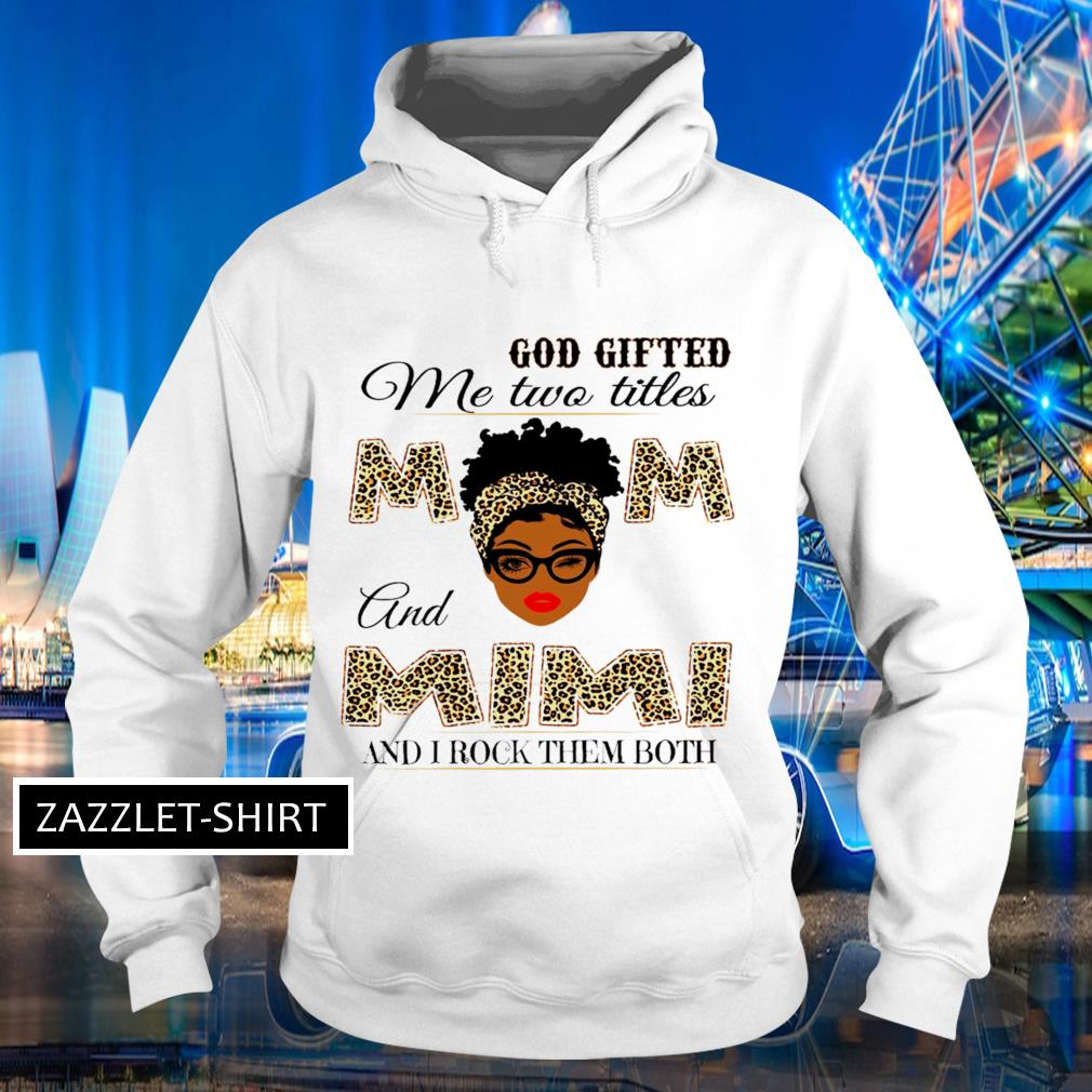 God gifted me two titles Mom and Mimi and I rock them both leopard Hoodie