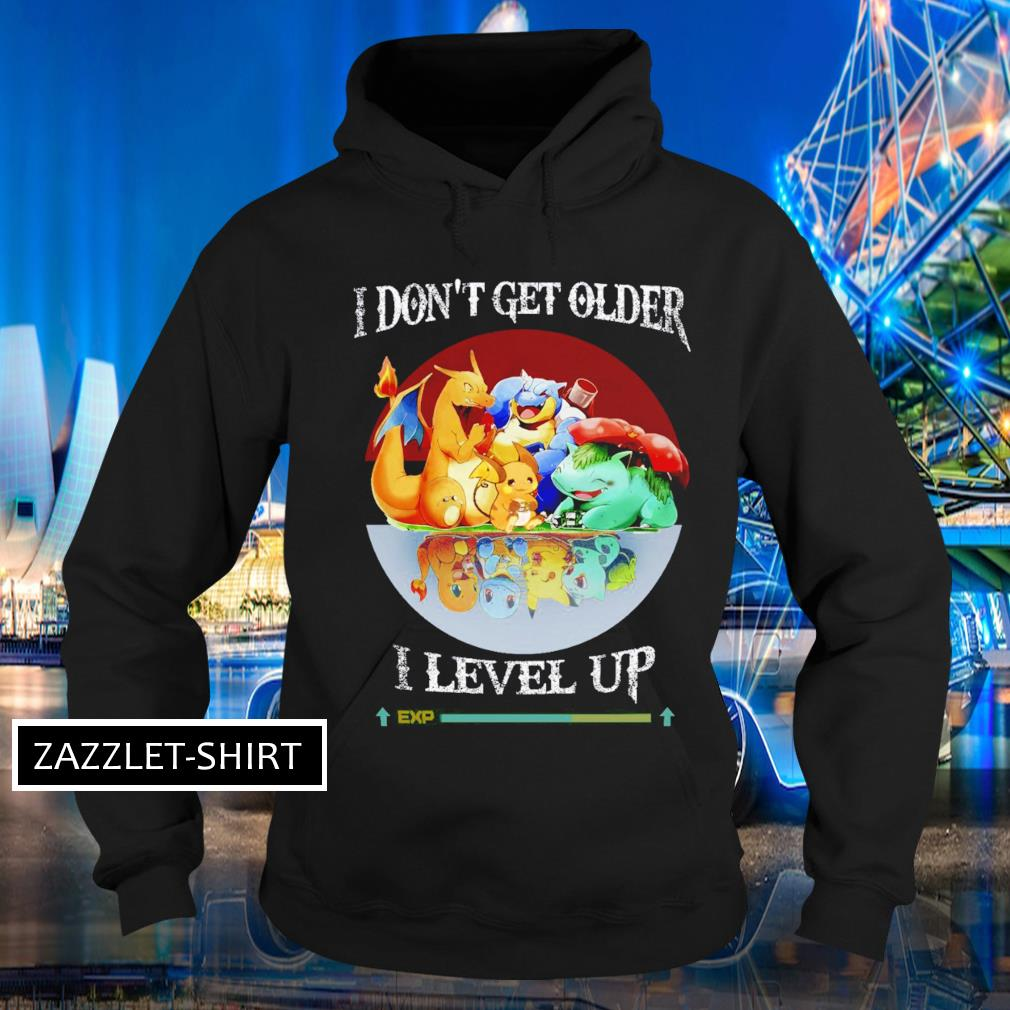 Pokemon characters I don't get older I level up Hoodie