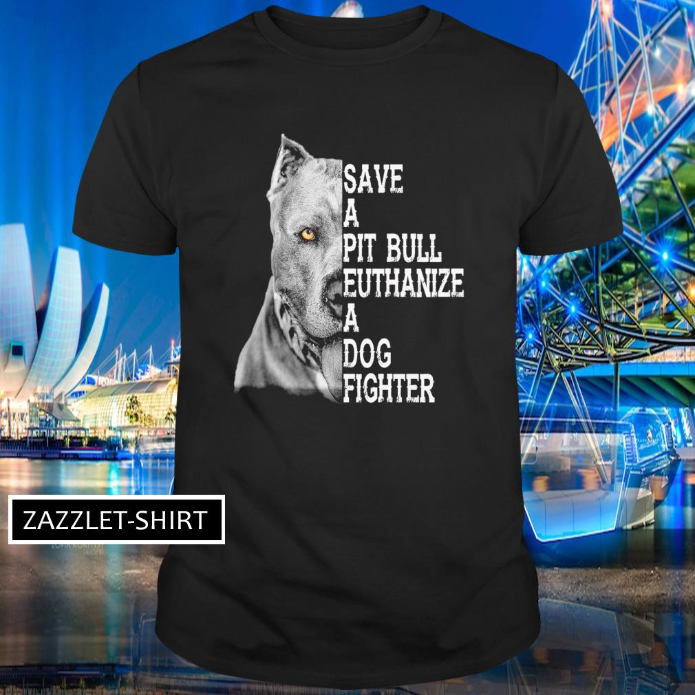 Save a Pitbull authanize a dog fighter shirt