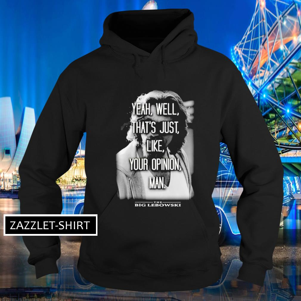 The Big Lebowski yeah well that's just like your opinion man Hoodie