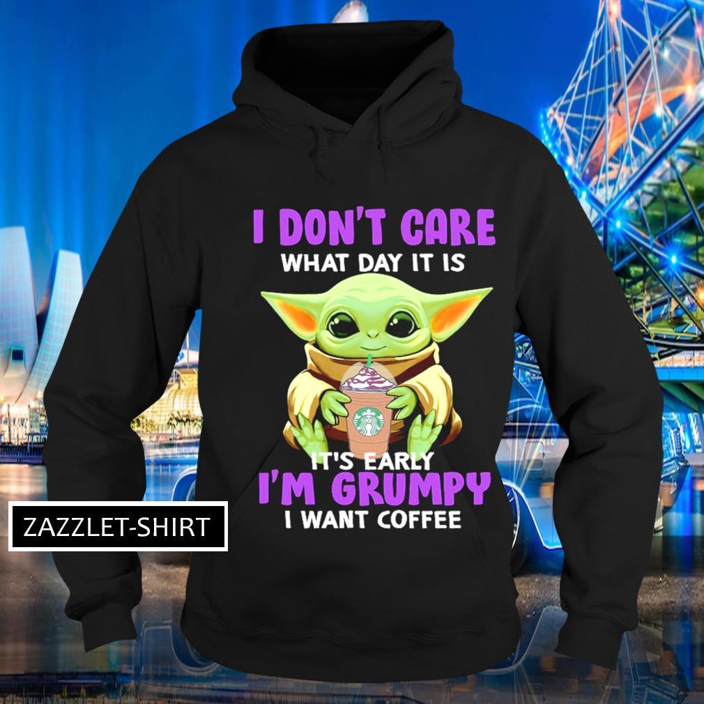 I don't care what day it is it's early I'm grumpy I want coffee s Hoodie
