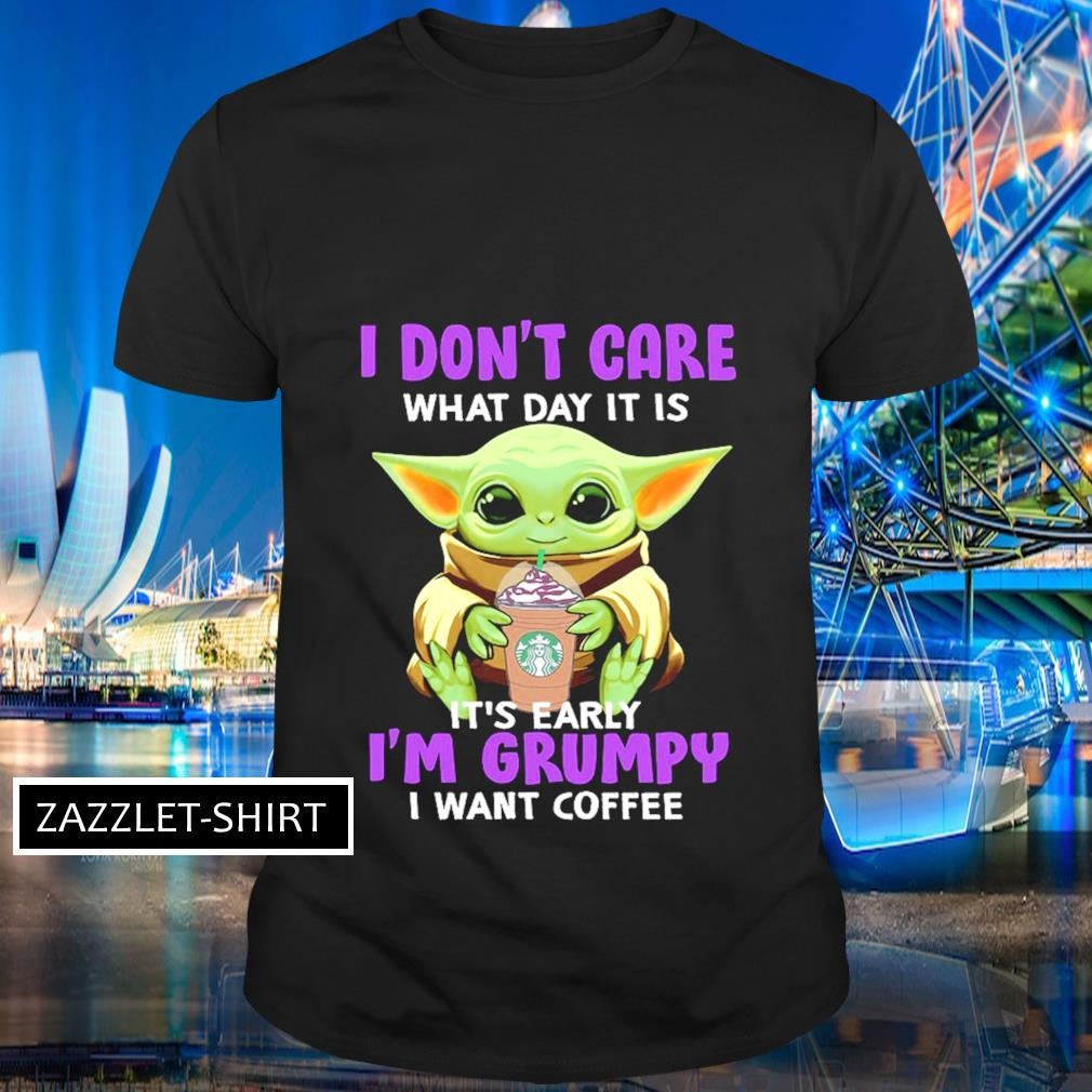 I don't care what day it is it's early I'm grumpy I want coffee shirt