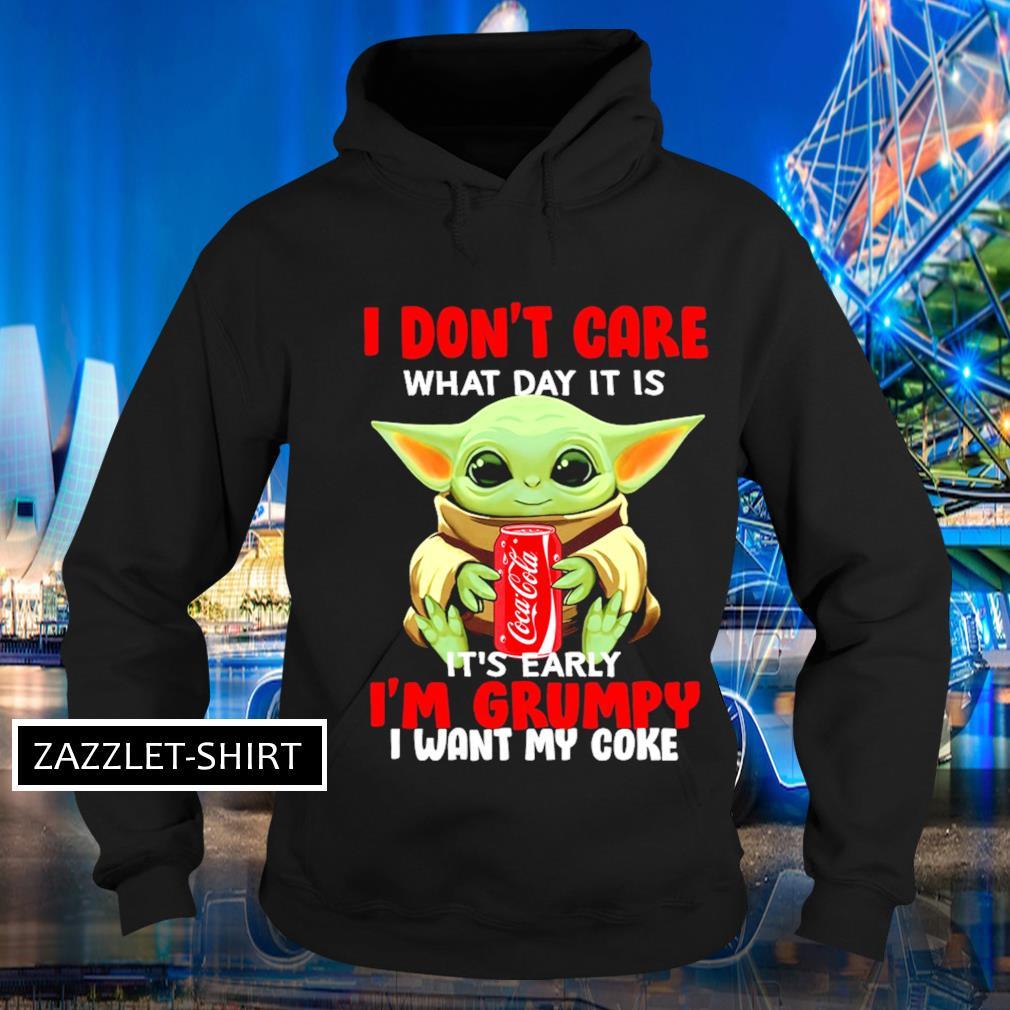 I don't care what day it is it's early I'm grumpy I want coke s Hoodie
