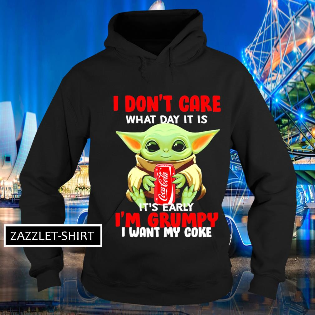 I don't care what day it is it's early I'm grumpy I want coke s Hoodie