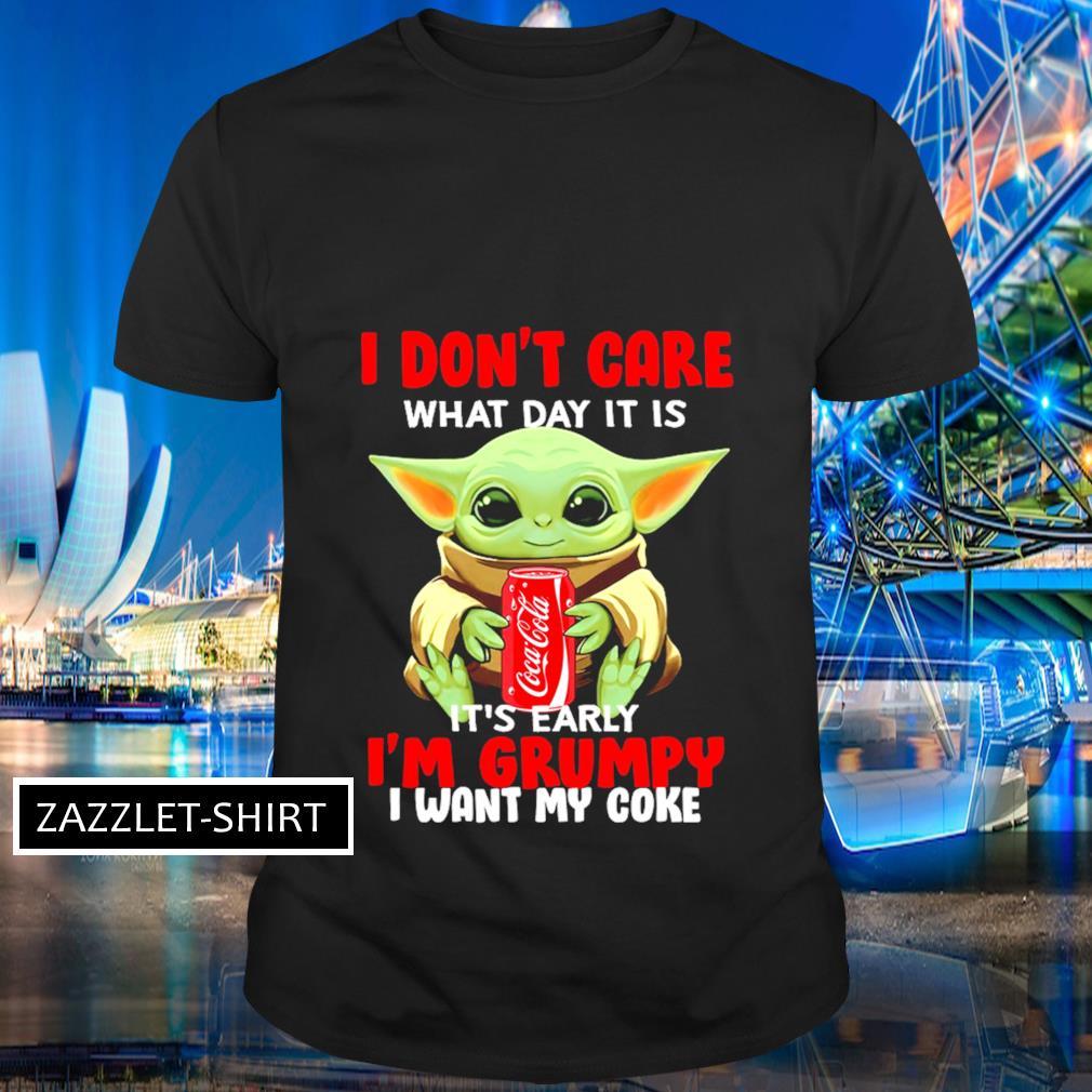 I don't care what day it is it's early I'm grumpy I want coke shirt