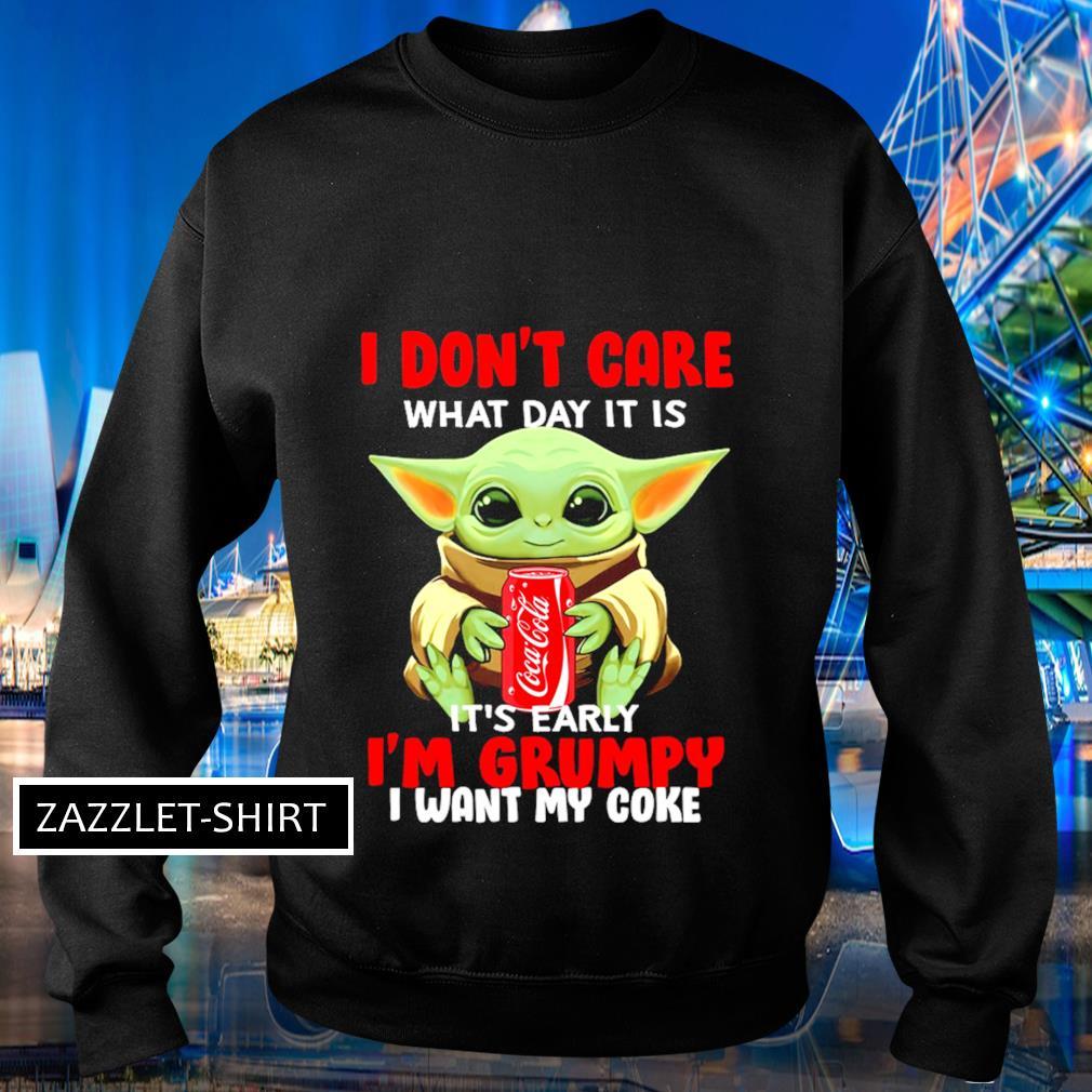 I don't care what day it is it's early I'm grumpy I want coke s Sweater