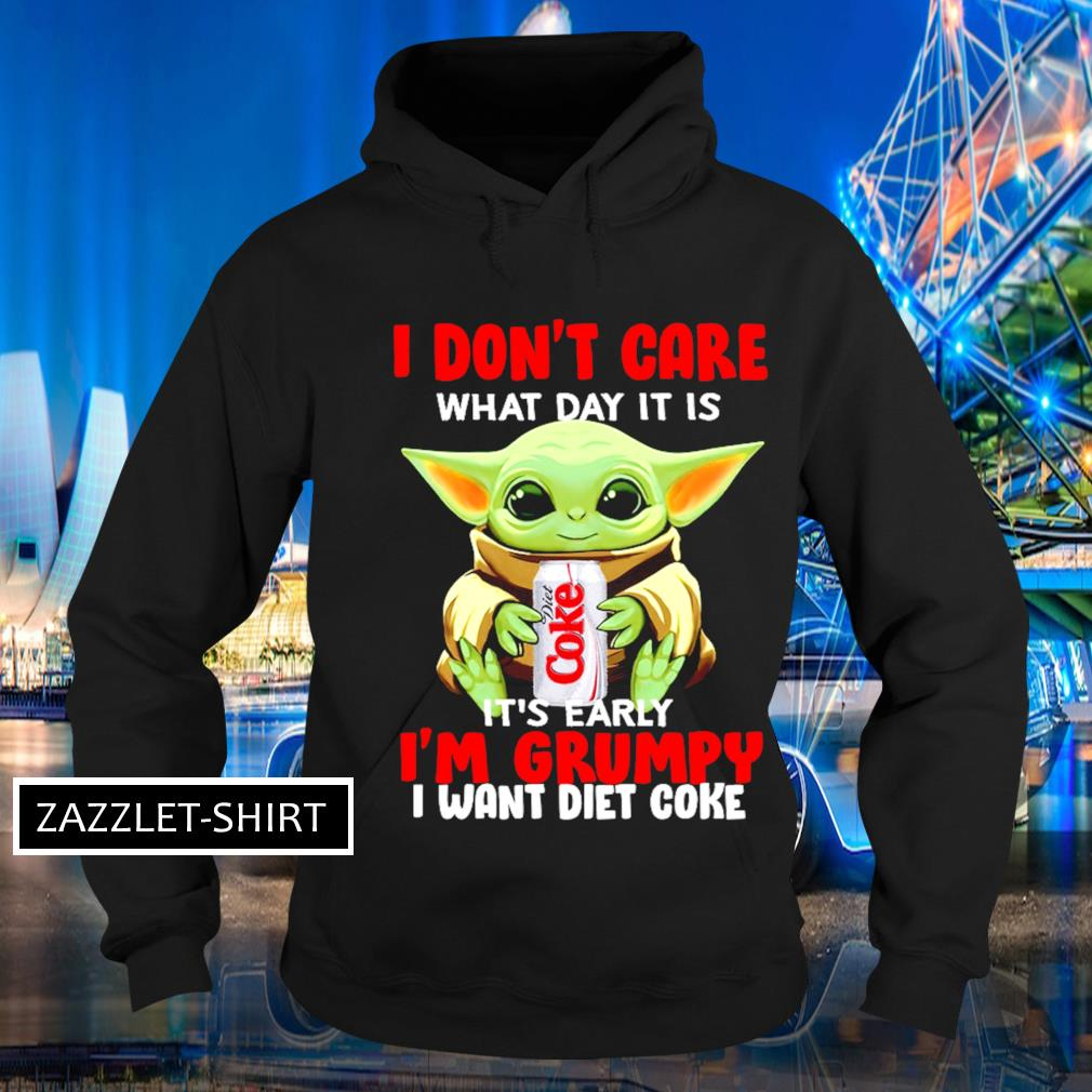 I don't care what day it is it's early I'm grumpy I want Diet Coke s Hoodie