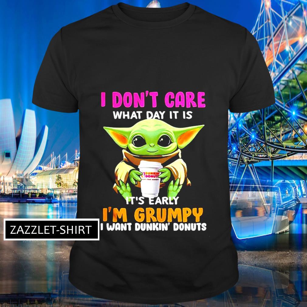 I don't care what day it is it's early I'm grumpy I want Dunkin' donuts shirt