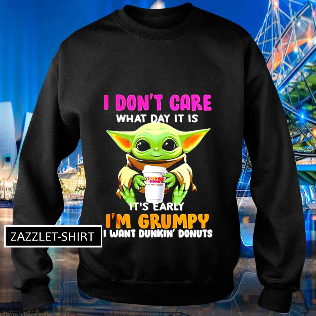 I don't care what day it is it's early I'm grumpy I want Dunkin' donuts s Sweater