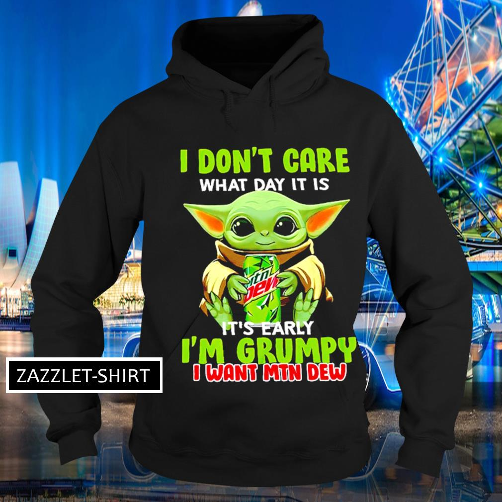 I don't care what day it is it's early I'm grumpy I want MTN Dew s Hoodie