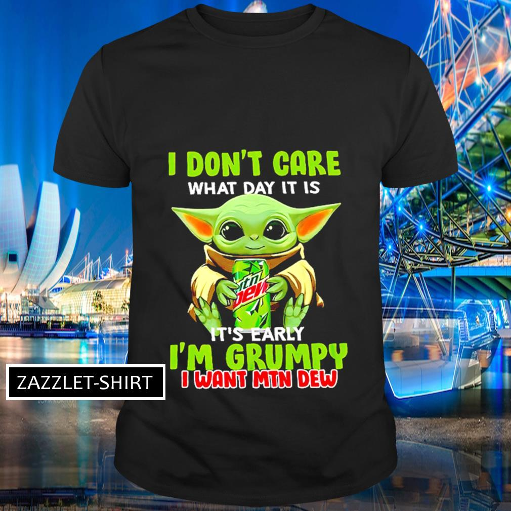 I don't care what day it is it's early I'm grumpy I want MTN Dew shirt