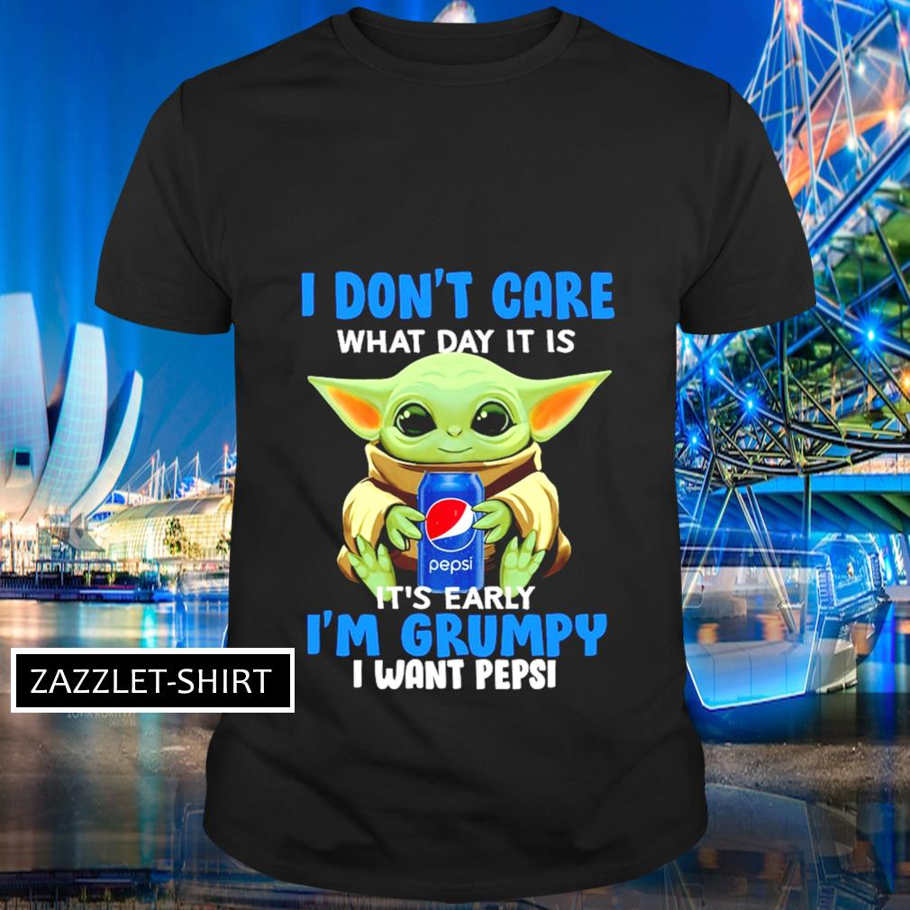 I don't care what day it is it's early I'm grumpy I want Pepsi shirt
