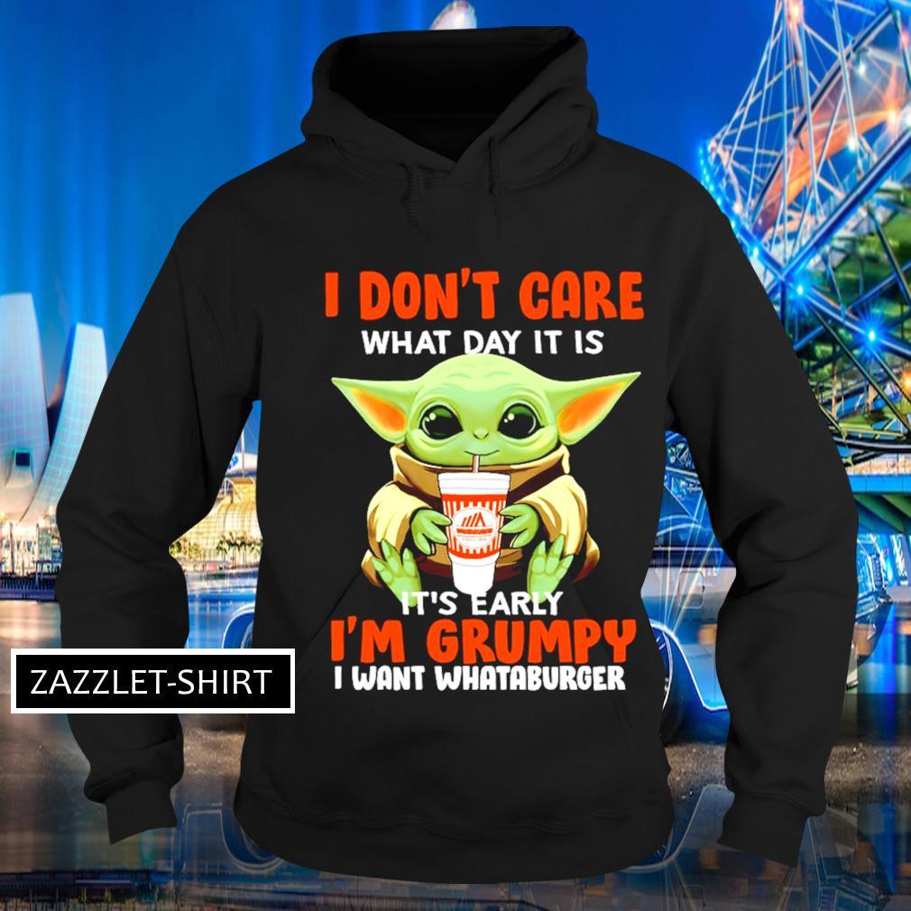 I don't care what day it is it's early I'm grumpy I want Whataburger s Hoodie