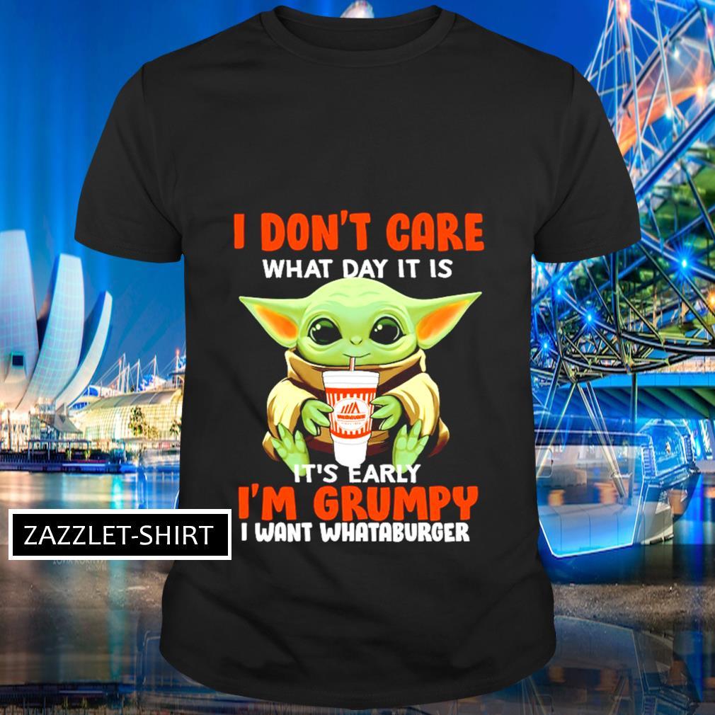 I don't care what day it is it's early I'm grumpy I want Whataburger shirt
