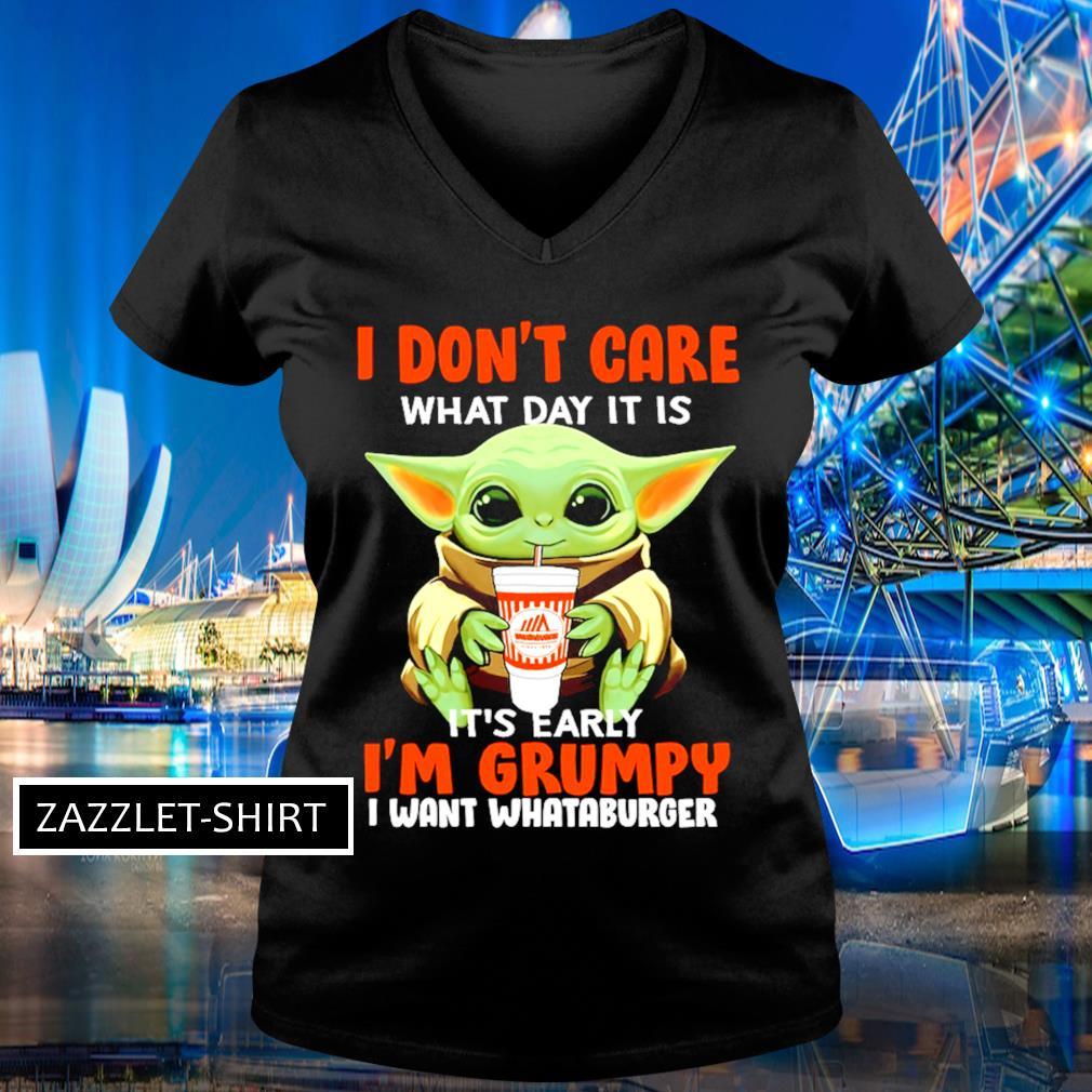 I don't care what day it is it's early I'm grumpy I want Whataburger s V-neck t-shirt