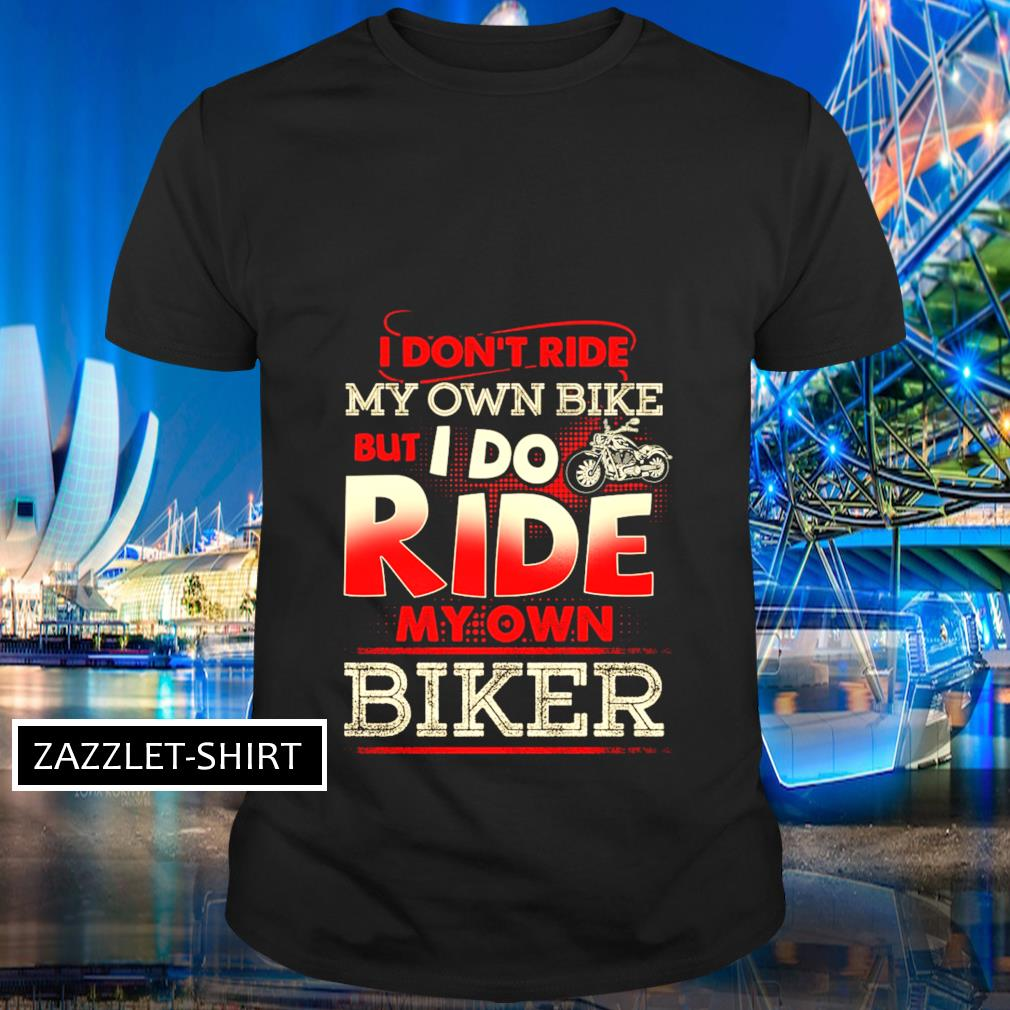 I don't my own bike but I do ride my own biker shirt