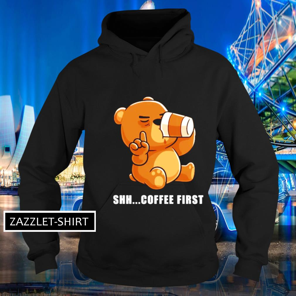 Shh coffee first s Hoodie