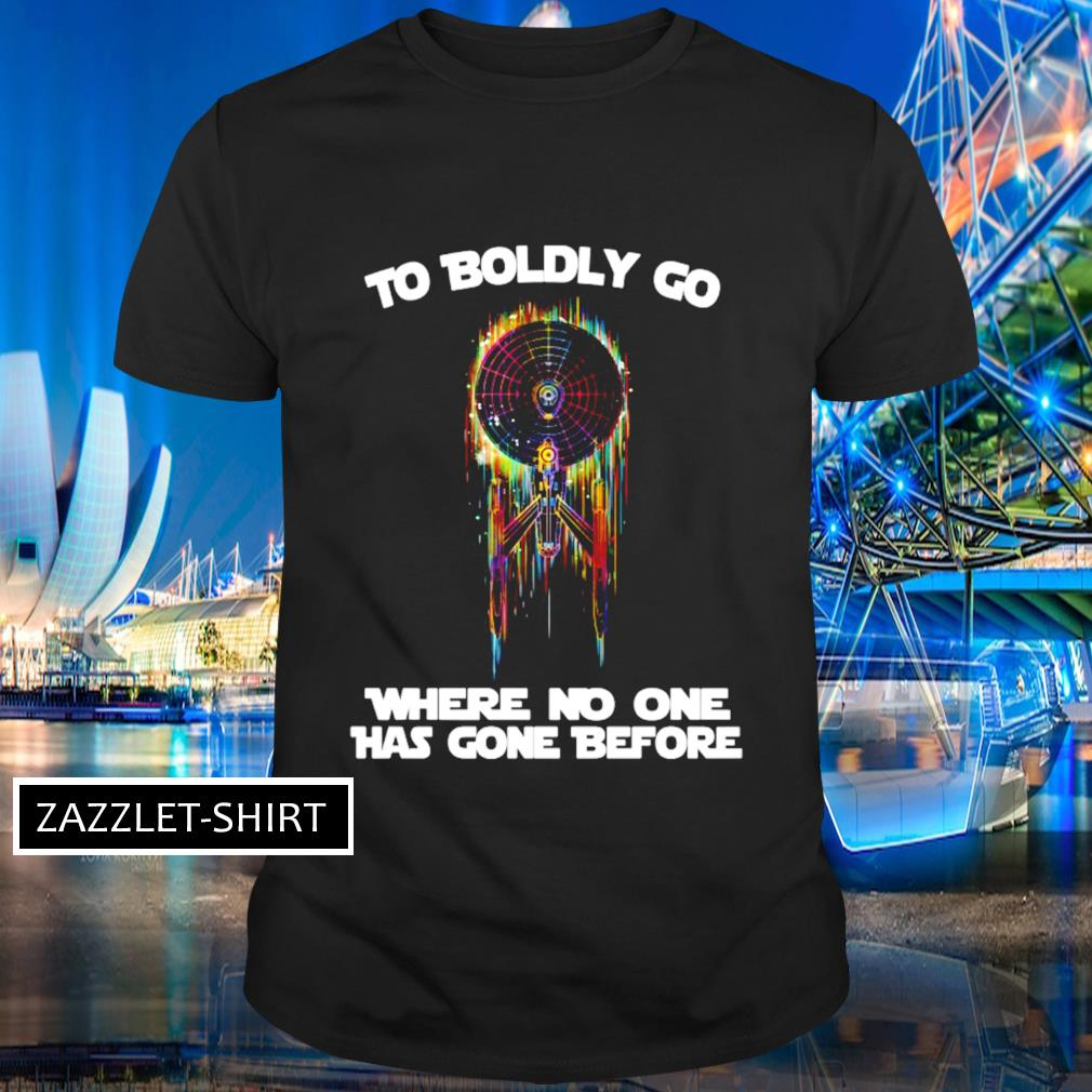 To boldly go where no one has gone before shirt