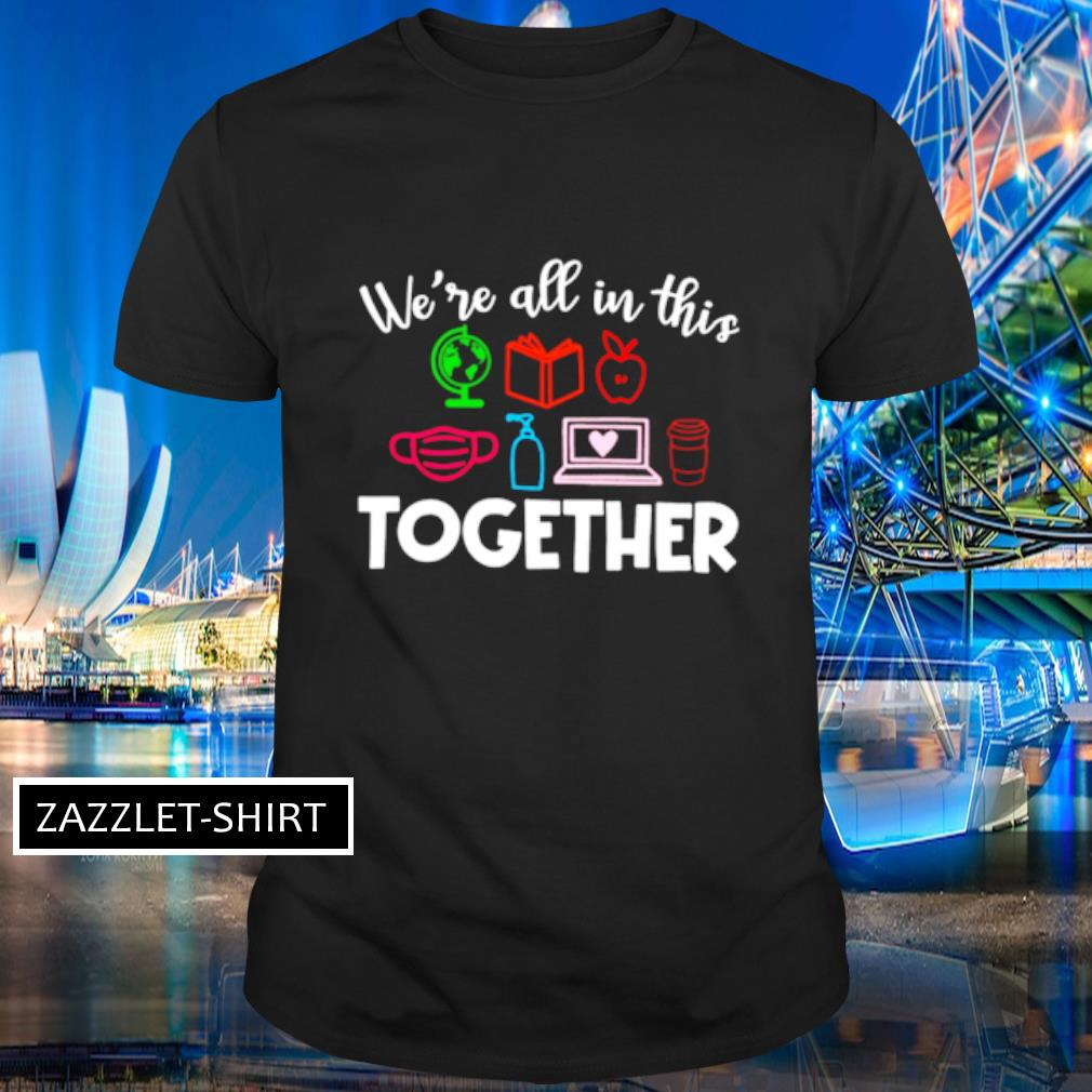 We're all in this together shirt