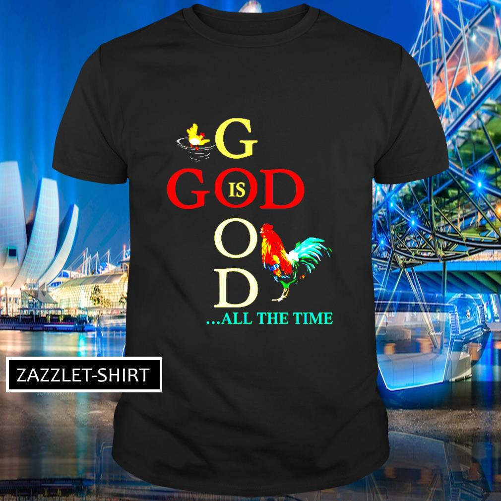Chicken god is good all the time shirt