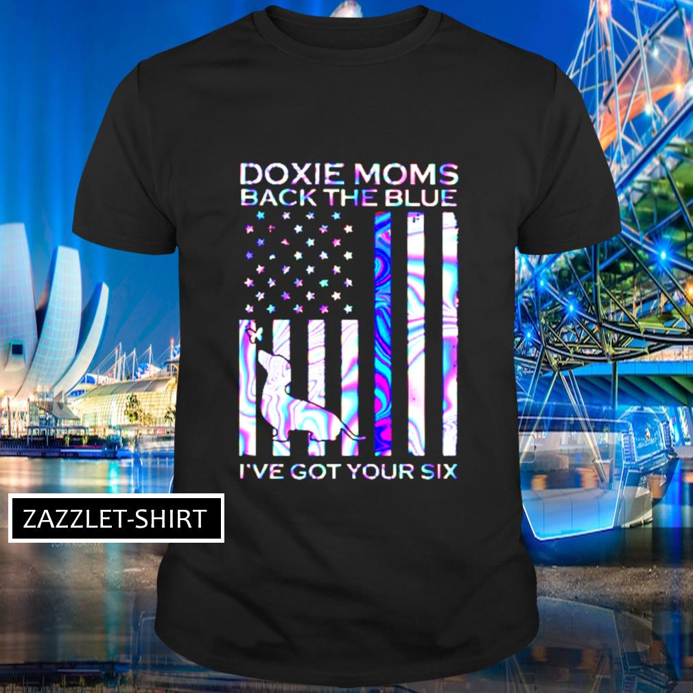 Doxie moms back the blue I've got your six shirt