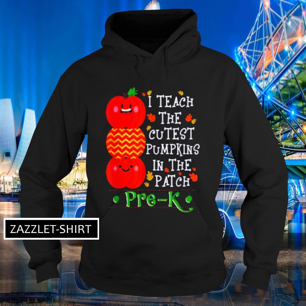 Great I teach the cutest pumpkins in patch pre-K Halloween teacher s Hoodie
