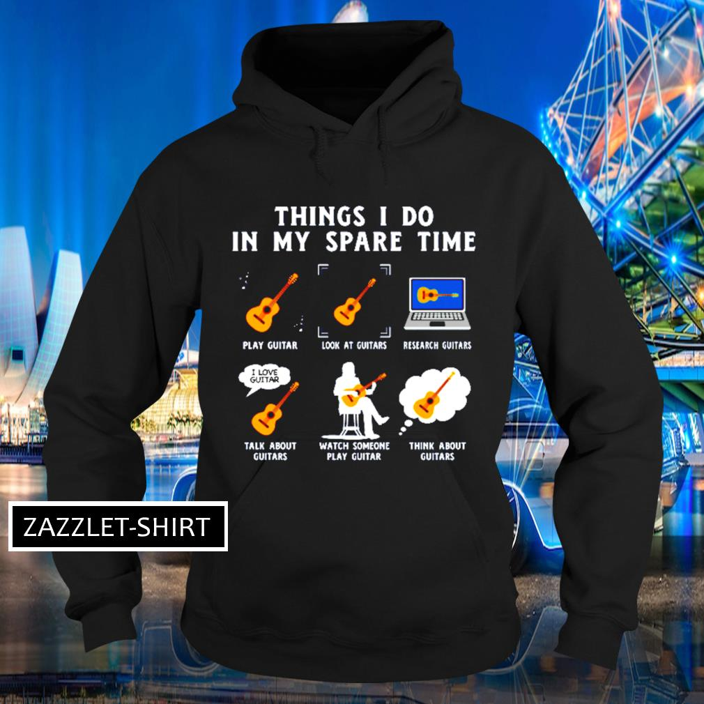 Guitar Thing I do in my spare time play guitar look at guitars research guitars s Hoodie