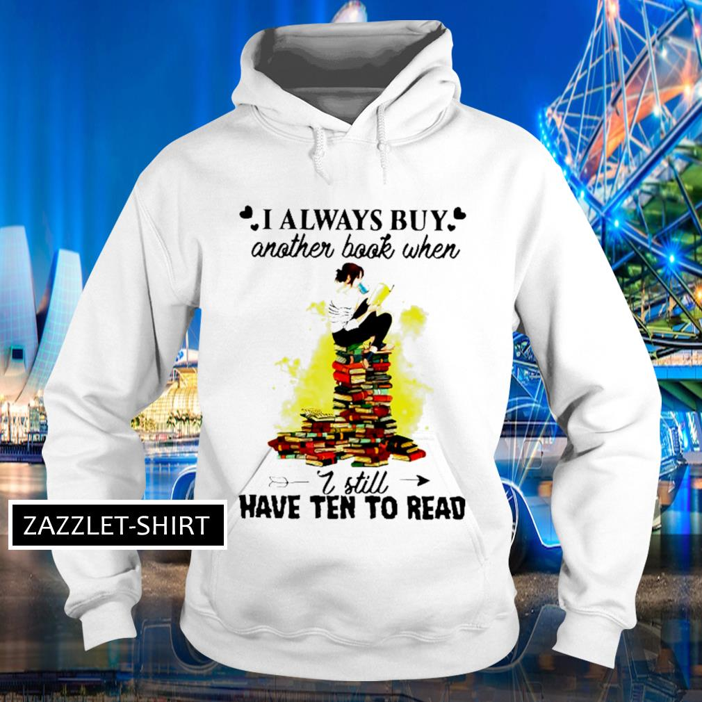I always buy another book when I still have ten to read s Hoodie