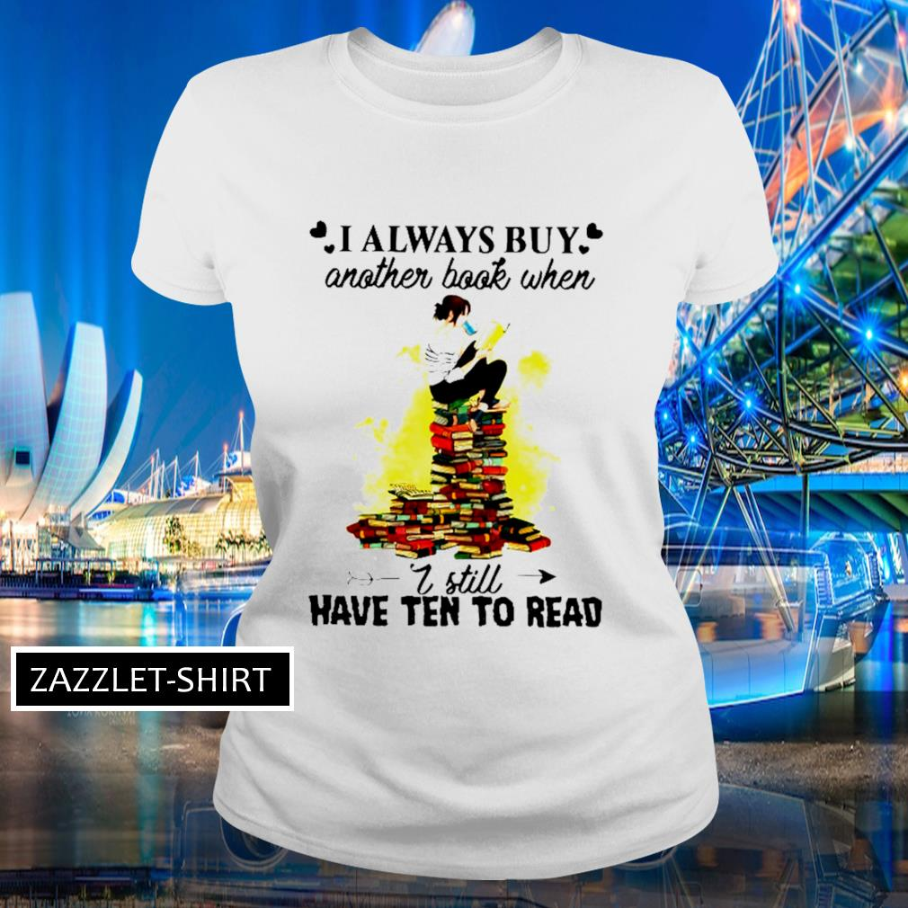 I always buy another book when I still have ten to read s Ladies-tee