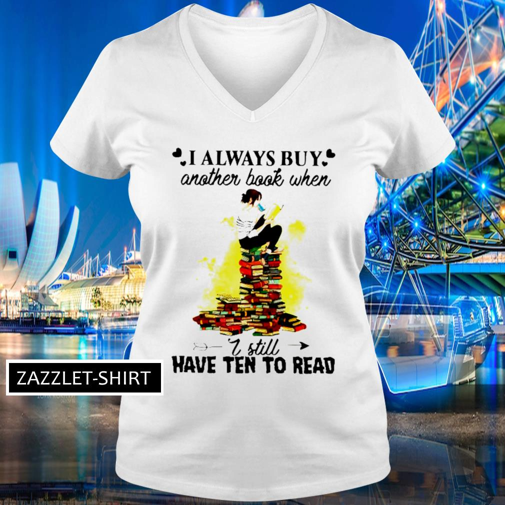 I always buy another book when I still have ten to read s V-neck t-shirt