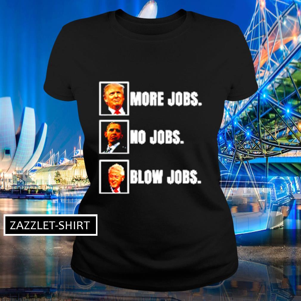 More jobs no jobs blow jobs s Ladies-tee