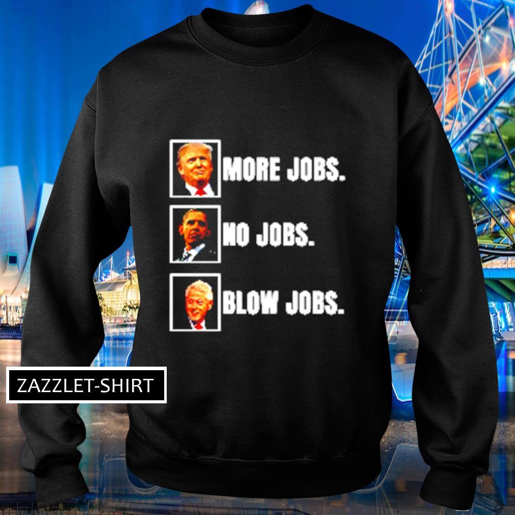 More jobs no jobs blow jobs s Sweater
