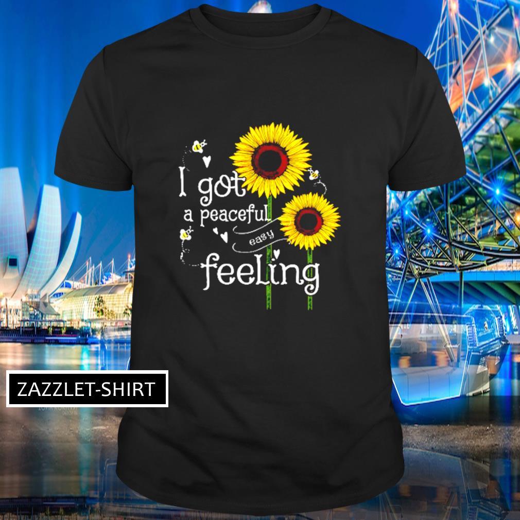 Sunflower I got a peaceful easy feeling shirt