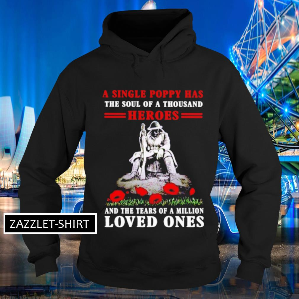 A single poppy has the soul of a thousand heroes and the tears of a million loved ones s Hoodie