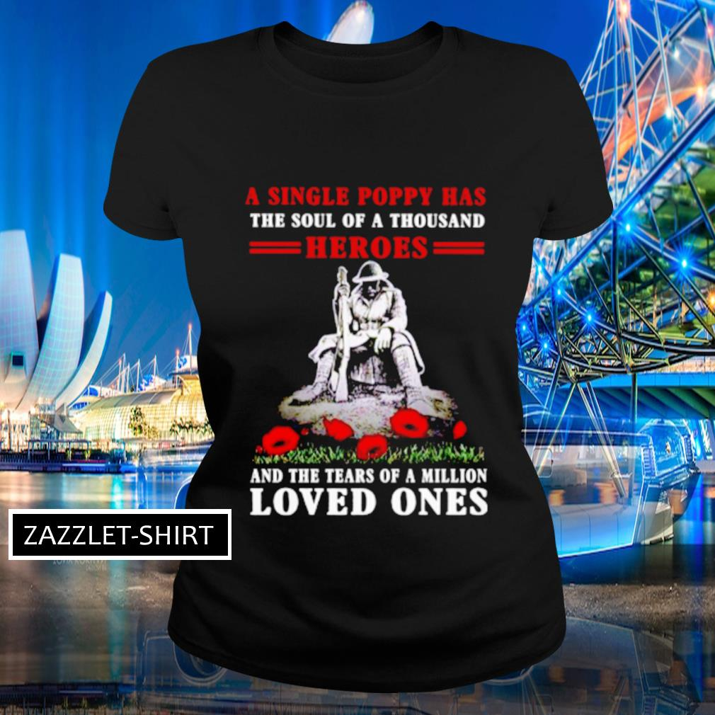 A single poppy has the soul of a thousand heroes and the tears of a million loved ones s Ladies-tee