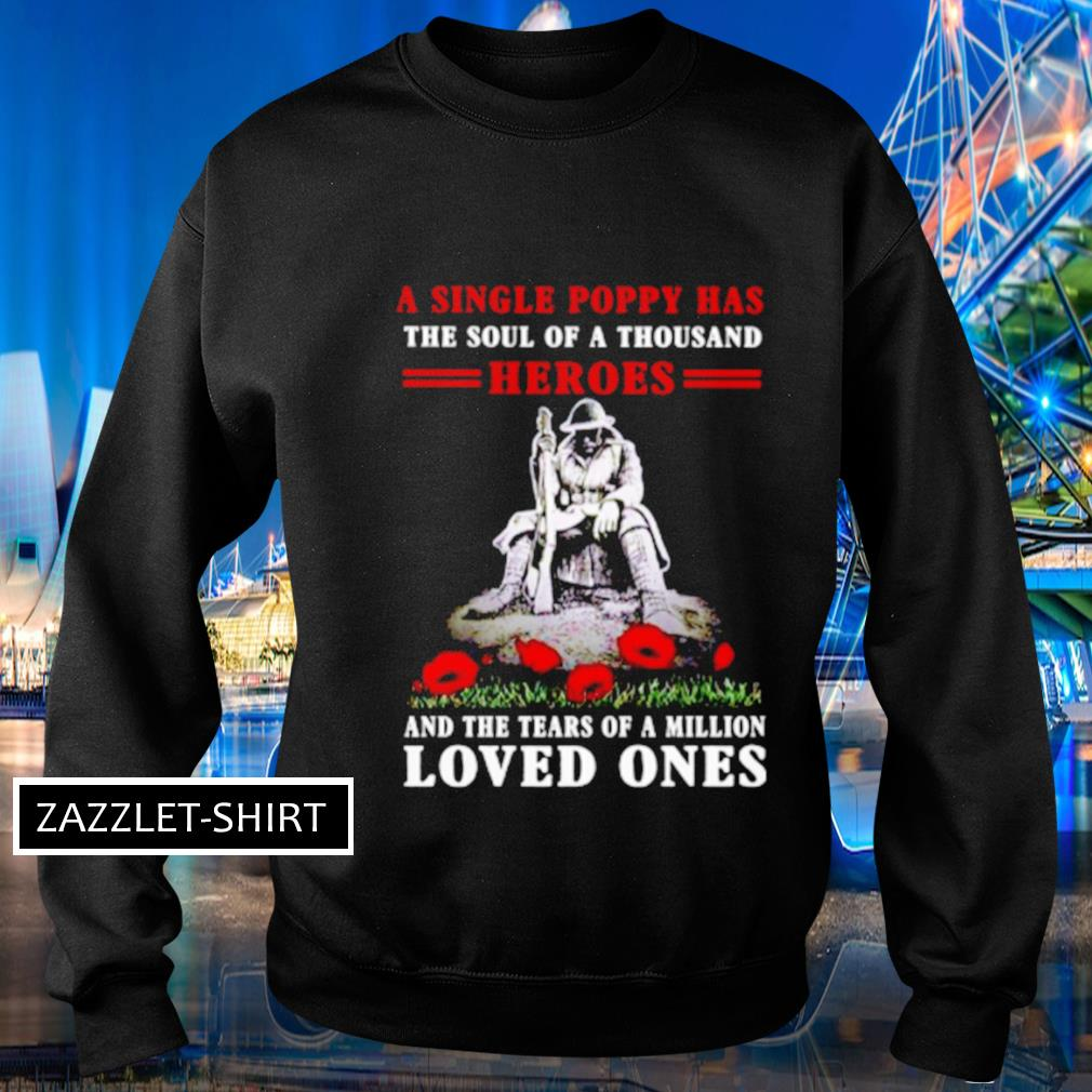 A single poppy has the soul of a thousand heroes and the tears of a million loved ones s Sweater