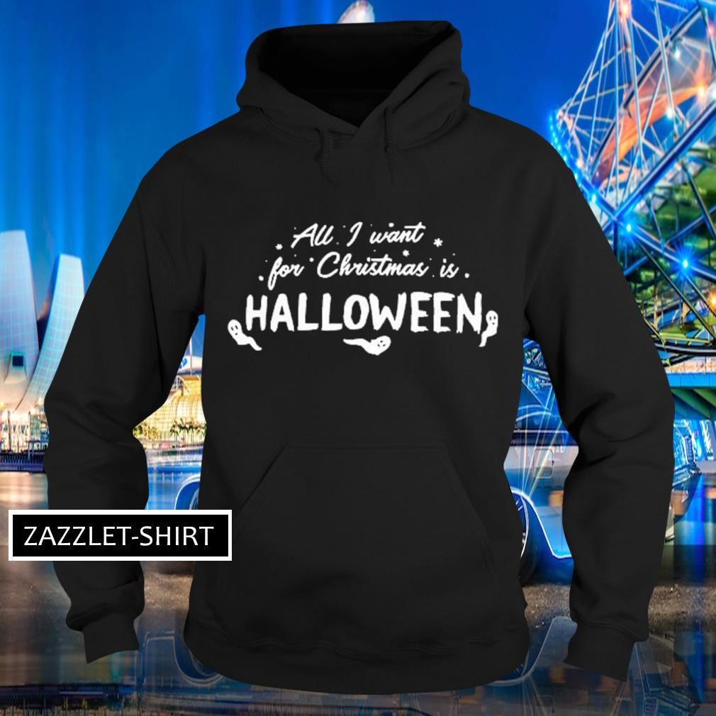 All I want for Christmas is Halloween s Hoodie