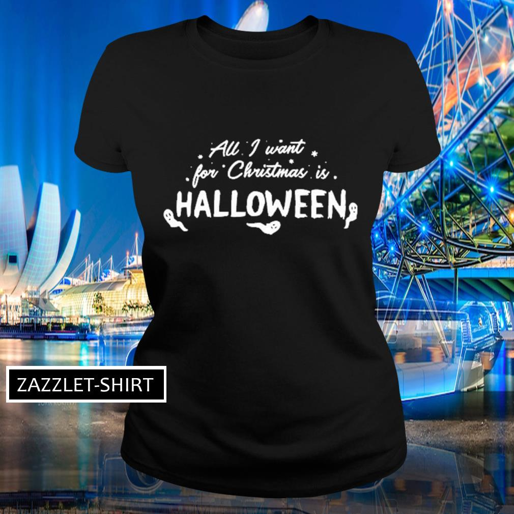 All I want for Christmas is Halloween s Ladies-tee