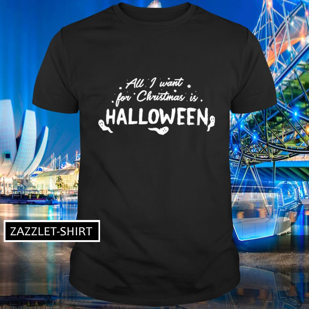 All I want for Christmas is Halloween shirt