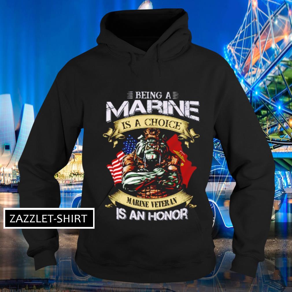 Being a marine is a choice marine veteran is an honor s Hoodie