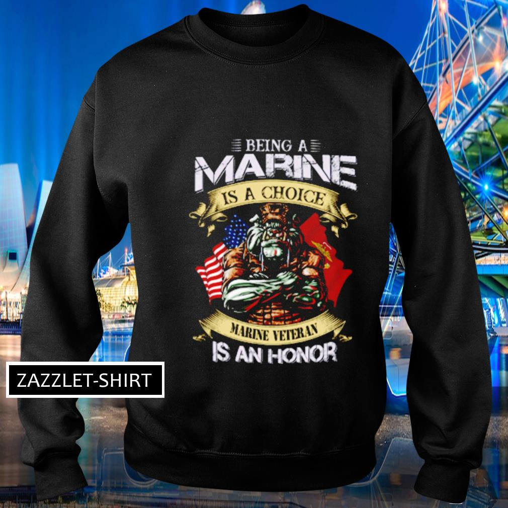 Being a marine is a choice marine veteran is an honor s Sweater