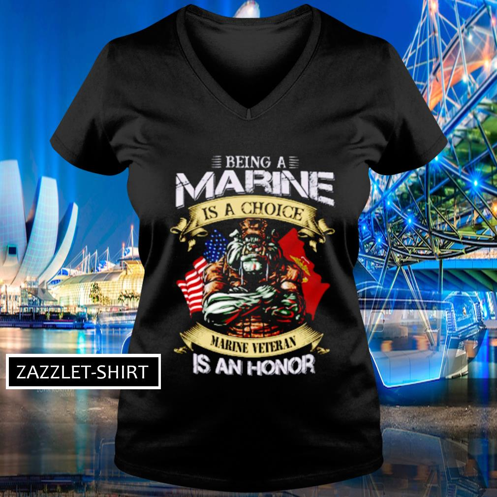 Being a marine is a choice marine veteran is an honor s V-neck t-shirt