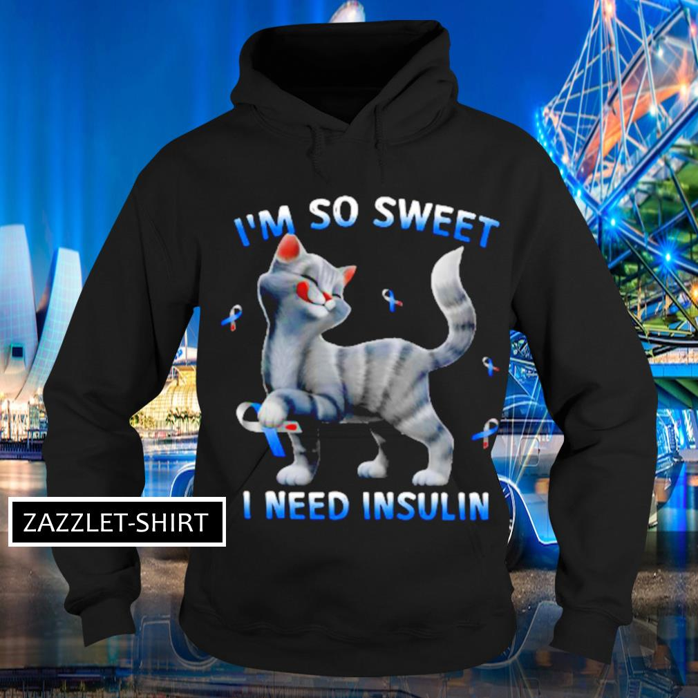 Cat I'm so sweet I need insulin s Hoodie