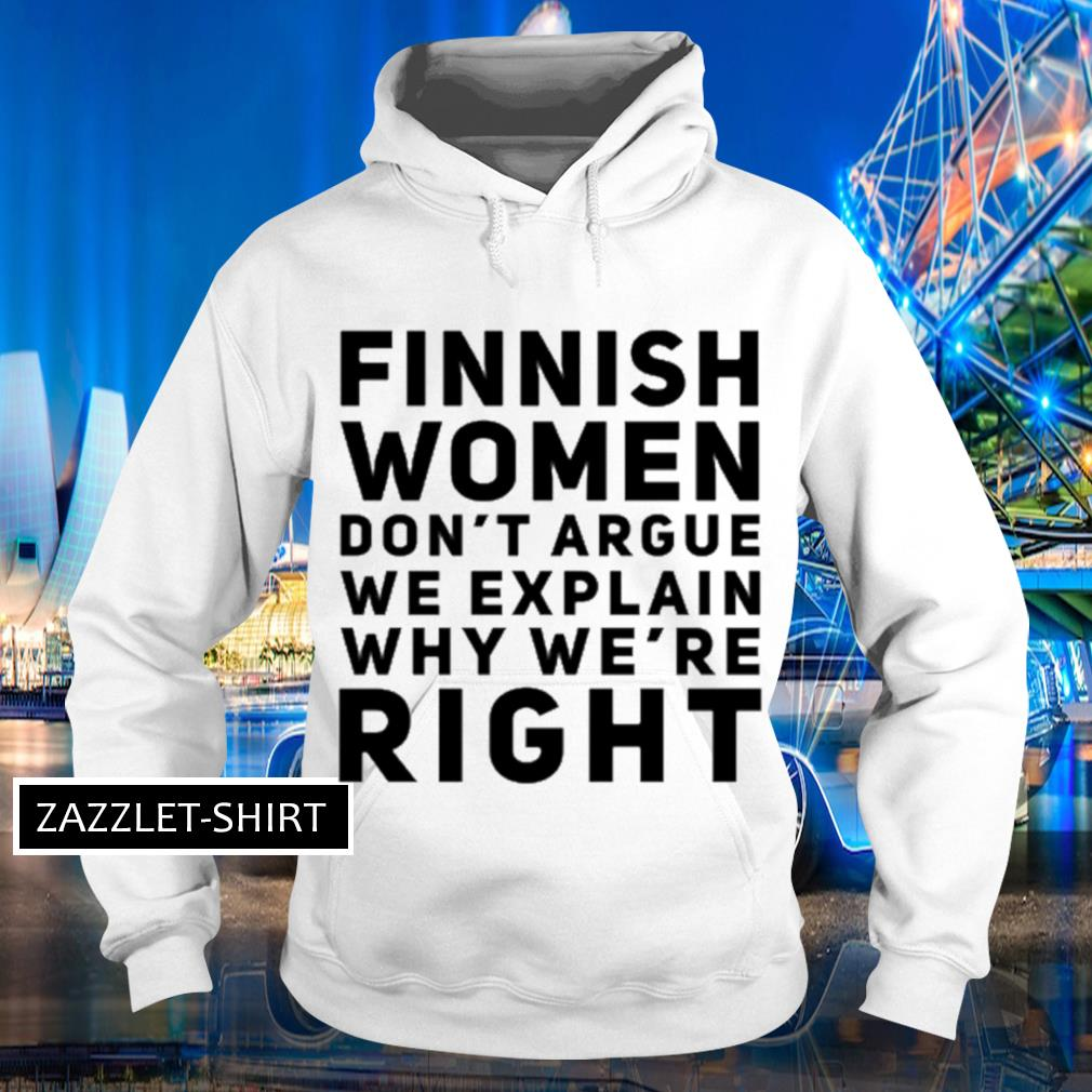 Finnish women don't argue we explain why we're right s Hoodie