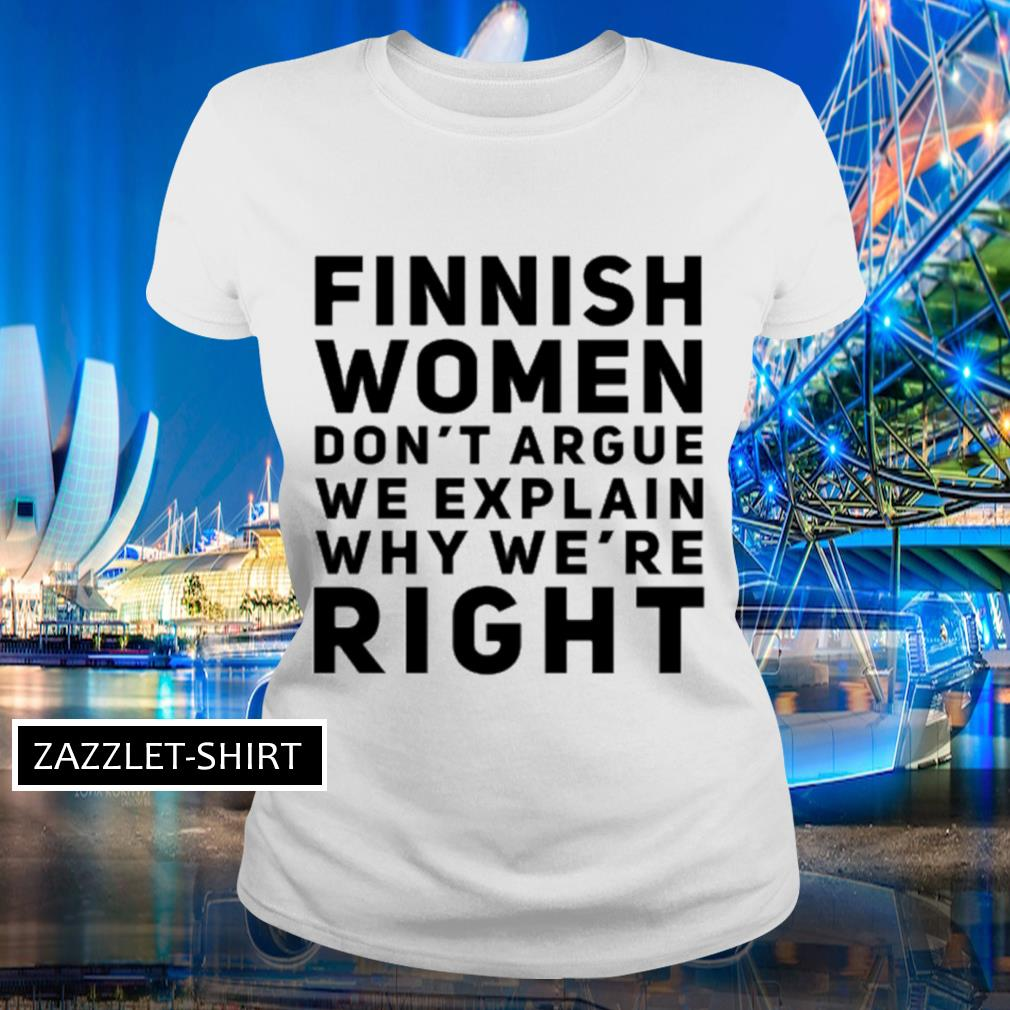 Finnish women don't argue we explain why we're right s Ladies-tee