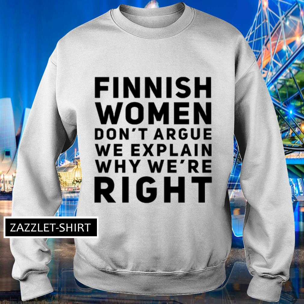 Finnish women don't argue we explain why we're right s Sweater