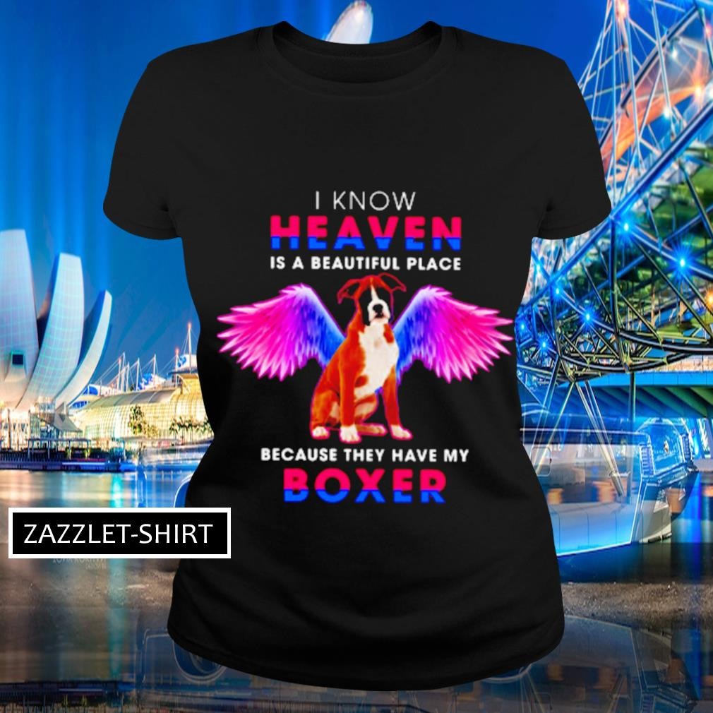 I know heaven is a beautiful place because they have my boxer s Ladies-tee