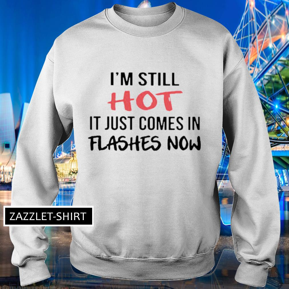 I'm still hot it just comes in flashes now s Sweater
