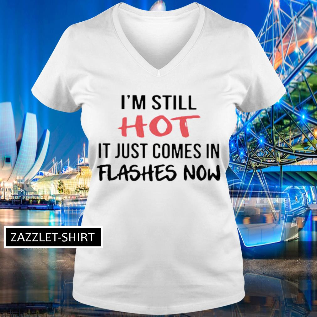 I'm still hot it just comes in flashes now s V-neck t-shirt