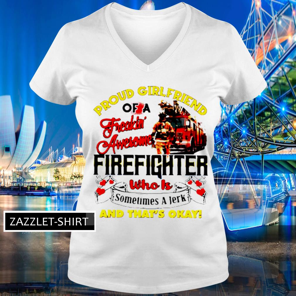 Proud girlfriend of a freaking awesome firefighter who is sometimes a jerk and that's okay s V-neck t-shirt